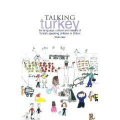 Talking Turkey - The Language, Culture and Identity of Turkish Speaking Children in Britain