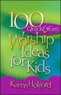 100 Quick & Easy Worship Ideas For Kids
