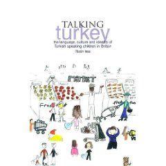 Talking Turkey - The Language, Culture and Identity of Turkish Speaking Children in Britain