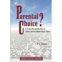 Parental Choice?: A Critical Reconsideration of Choice and the Debate About Choice (PB) (Critical Constructions: Studies on Education and Society)